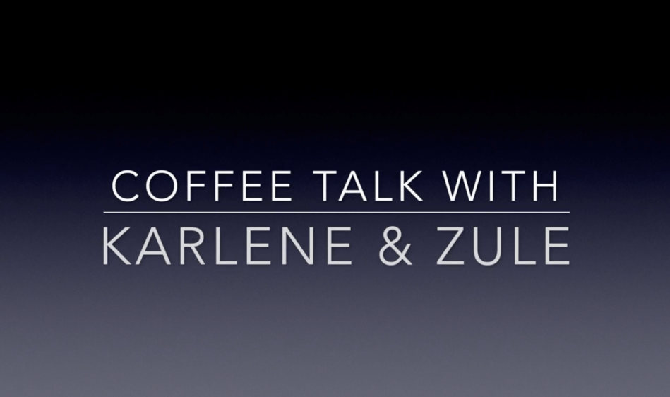 Coffee Talk with Karlene and Zule